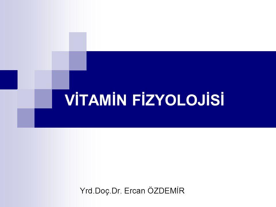 VİTAMİN FİZYOLOJİSİ Yrd.Doç.Dr. Ercan ÖZDEMİR