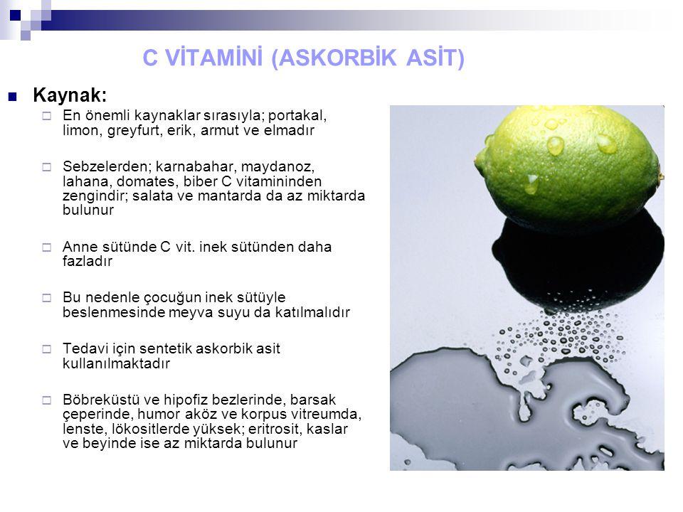 C VİTAMİNİ (ASKORBİK ASİT) Kaynak:  En önemli kaynaklar sırasıyla; portakal, limon, greyfurt, erik, armut ve elmadır  Sebzelerden; karnabahar, mayda