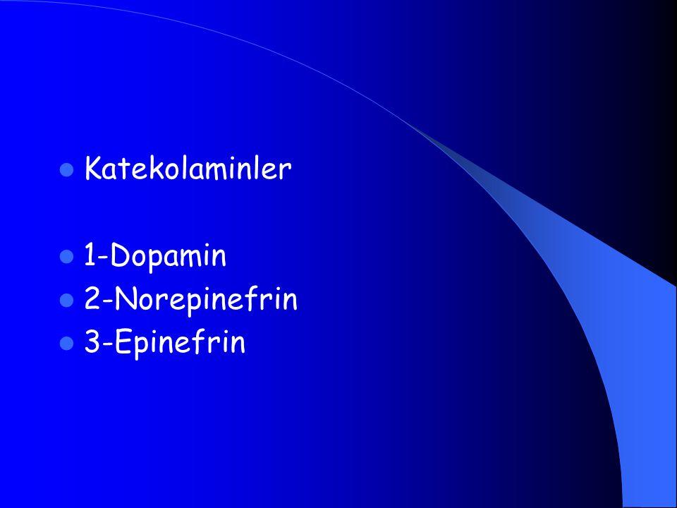 Katekolaminler 1-Dopamin 2-Norepinefrin 3-Epinefrin