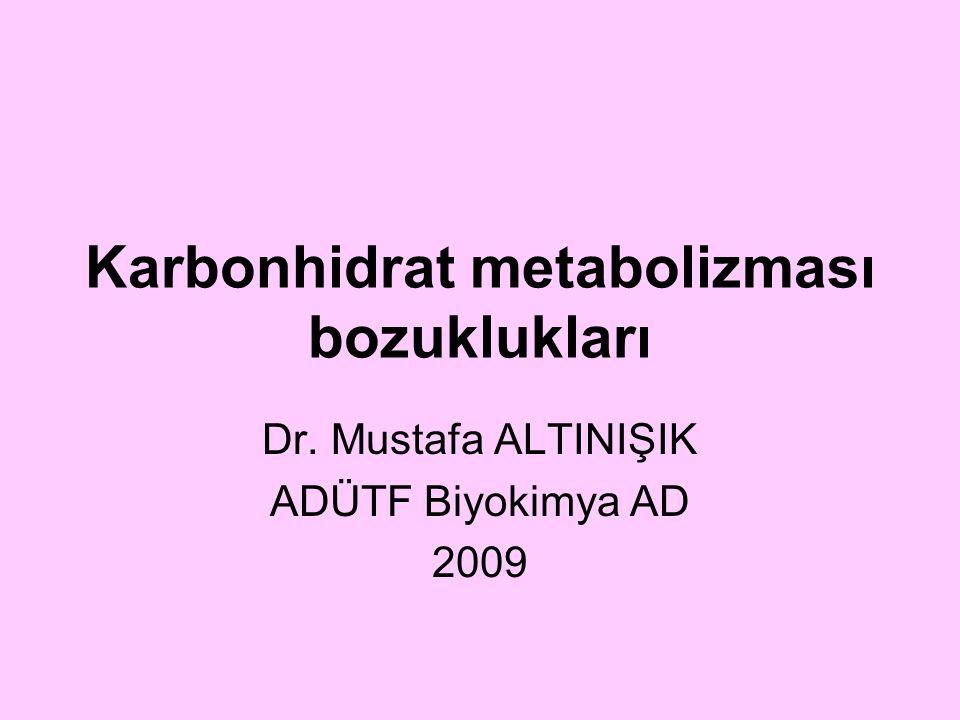 Karbonhidrat metabolizması bozuklukları Dr. Mustafa ALTINIŞIK ADÜTF Biyokimya AD 2009