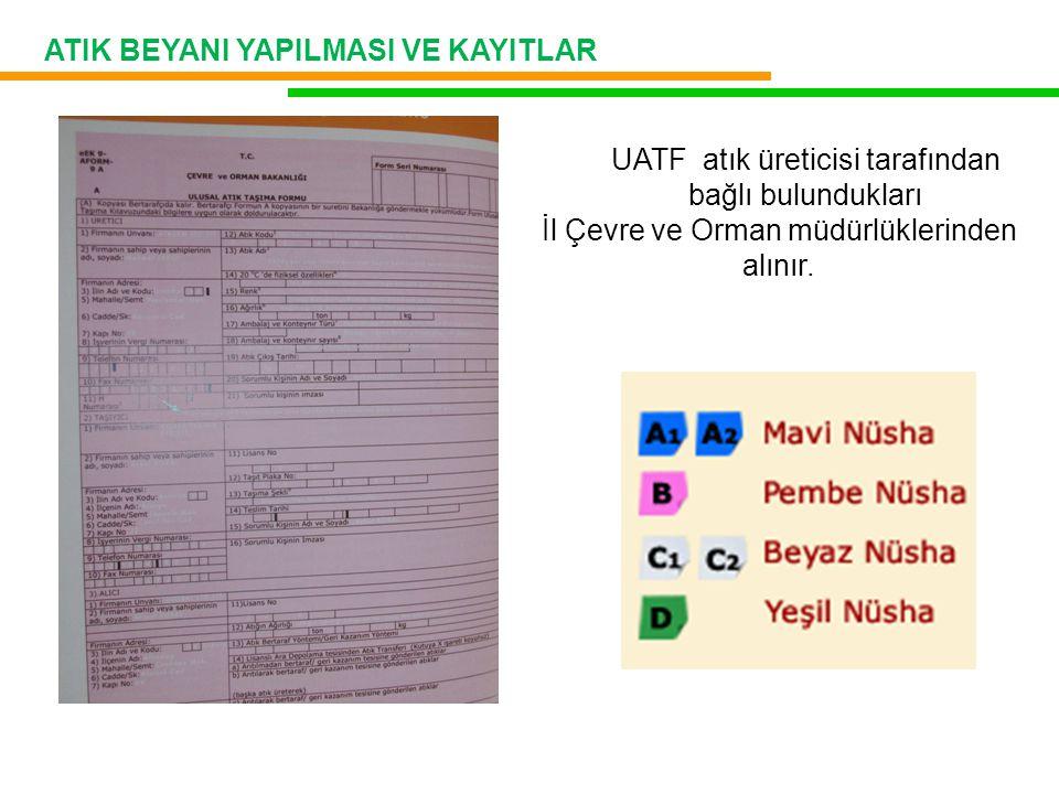 ATIK BEYANI YAPILMASI VE KAYITLAR UATF atık üreticisi tarafından bağlı bulundukları İl Çevre ve Orman müdürlüklerinden alınır.