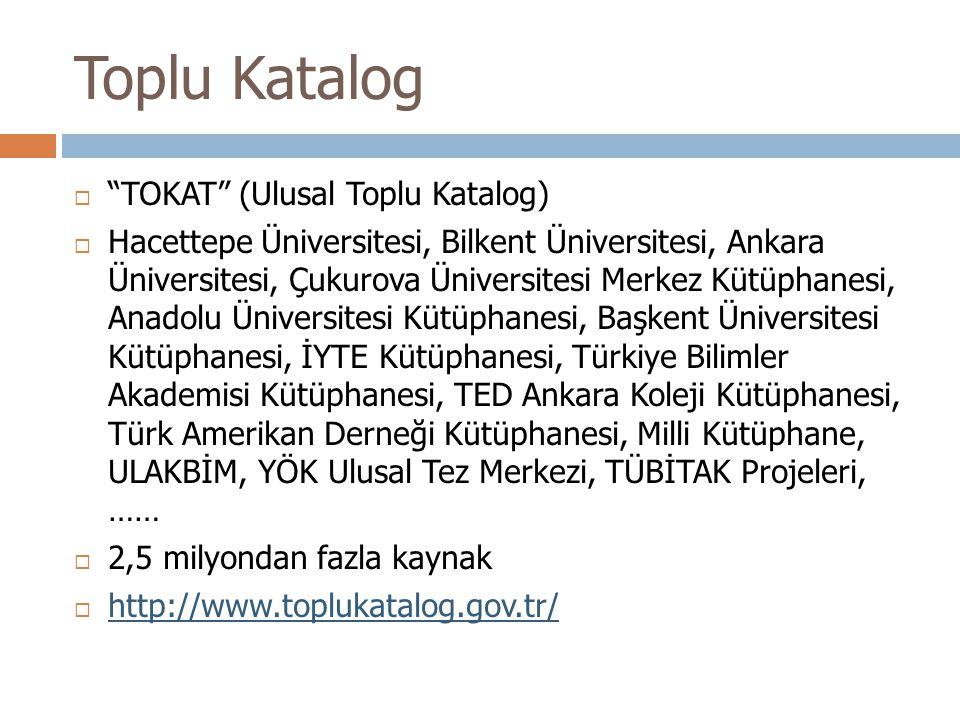 "Toplu Katalog  ""TOKAT"" (Ulusal Toplu Katalog)  Hacettepe Üniversitesi, Bilkent Üniversitesi, Ankara Üniversitesi, Çukurova Üniversitesi Merkez Kütüp"