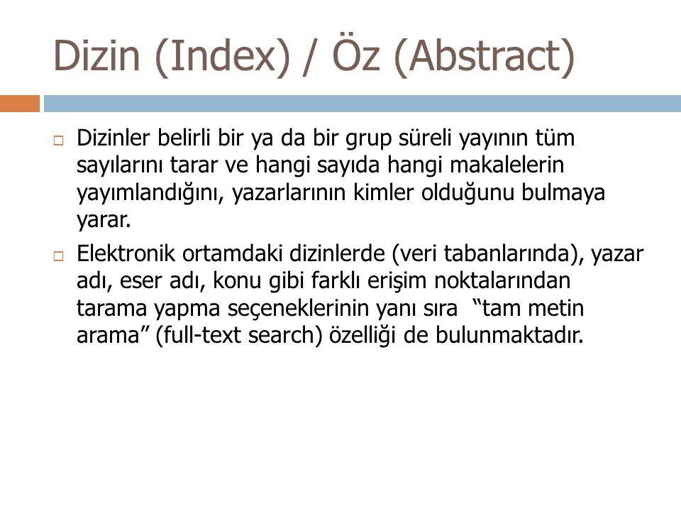 Dizin (Index) / Öz (Abstract)  Dizinler belirli bir ya da bir grup süreli yayının tüm sayılarını tarar ve hangi sayıda hangi makalelerin yayımlandığı