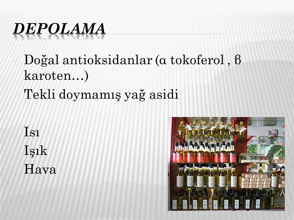 Doğal antioksidanlar (α tokoferol, β karoten…) Tekli doymamış yağ asidi × Isı × Işık × Hava