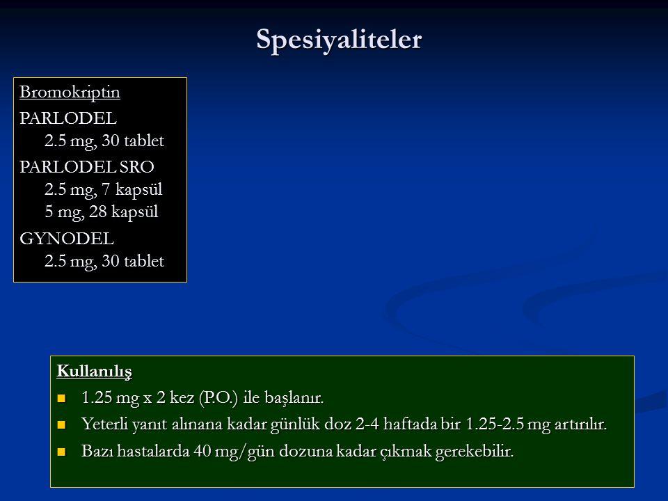 Spesiyaliteler Bromokriptin PARLODEL 2.5 mg, 30 tablet PARLODEL SRO 2.5 mg, 7 kapsül 5 mg, 28 kapsül GYNODEL 2.5 mg, 30 tablet Kullanılış 1.25 mg x 2 kez (P.O.) ile başlanır.