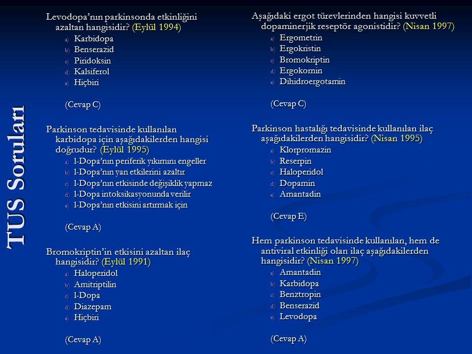 TUS Soruları Levodopa'nın parkinsonda etkinliğini azaltan hangisidir? (Eylül 1994) a) Karbidopa b) Benserazid c) Piridoksin d) Kalsiferol e) Hiçbiri (