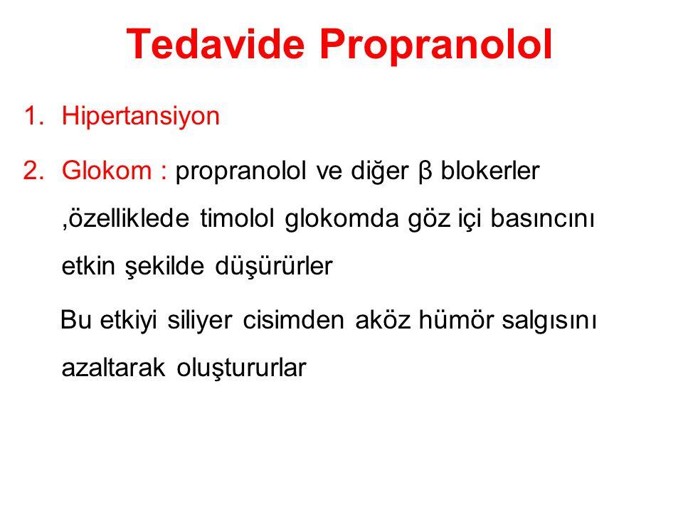 Tedavide Propranolol 1.Hipertansiyon 2.Glokom : propranolol ve diğer β blokerler,özelliklede timolol glokomda göz içi basıncını etkin şekilde düşürürler Bu etkiyi siliyer cisimden aköz hümör salgısını azaltarak oluştururlar