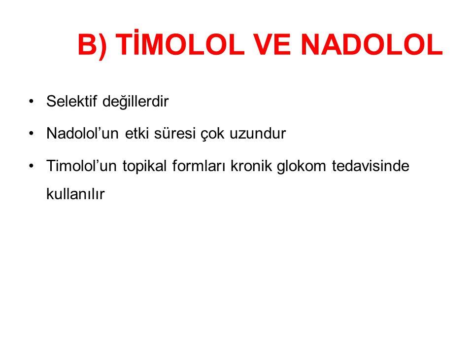 B) TİMOLOL VE NADOLOL Selektif değillerdir Nadolol'un etki süresi çok uzundur Timolol'un topikal formları kronik glokom tedavisinde kullanılır