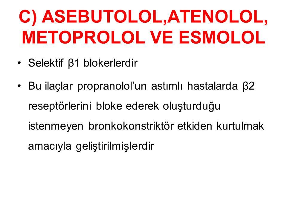 C) ASEBUTOLOL,ATENOLOL, METOPROLOL VE ESMOLOL Selektif β1 blokerlerdir Bu ilaçlar propranolol'un astımlı hastalarda β2 reseptörlerini bloke ederek olu