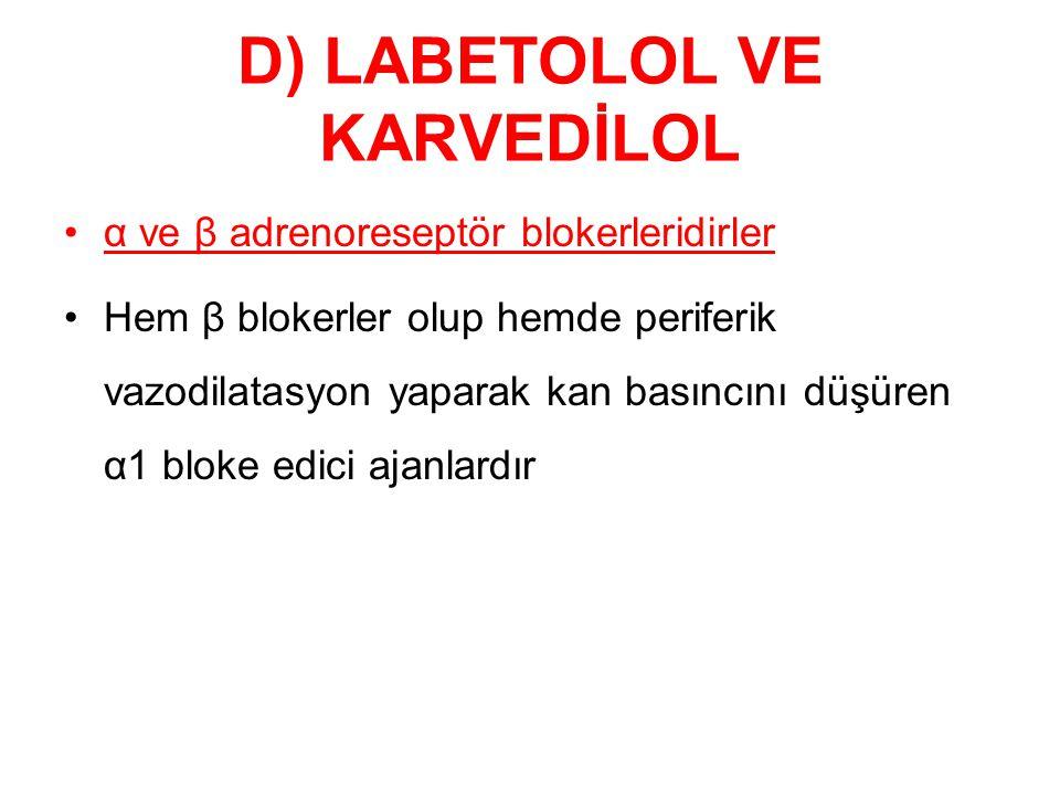 D) LABETOLOL VE KARVEDİLOL α ve β adrenoreseptör blokerleridirler Hem β blokerler olup hemde periferik vazodilatasyon yaparak kan basıncını düşüren α1 bloke edici ajanlardır
