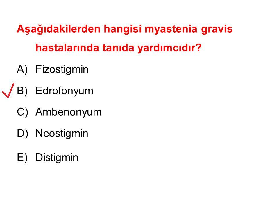 Aşağıdakilerden hangisi myastenia gravis hastalarında tanıda yardımcıdır? A)Fizostigmin B)Edrofonyum C)Ambenonyum D)Neostigmin E)Distigmin