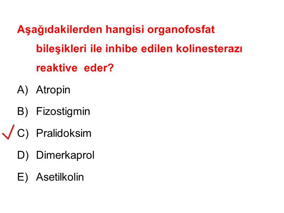 Aşağıdakilerden hangisi organofosfat bileşikleri ile inhibe edilen kolinesterazı reaktive eder? A)Atropin B)Fizostigmin C)Pralidoksim D)Dimerkaprol E)