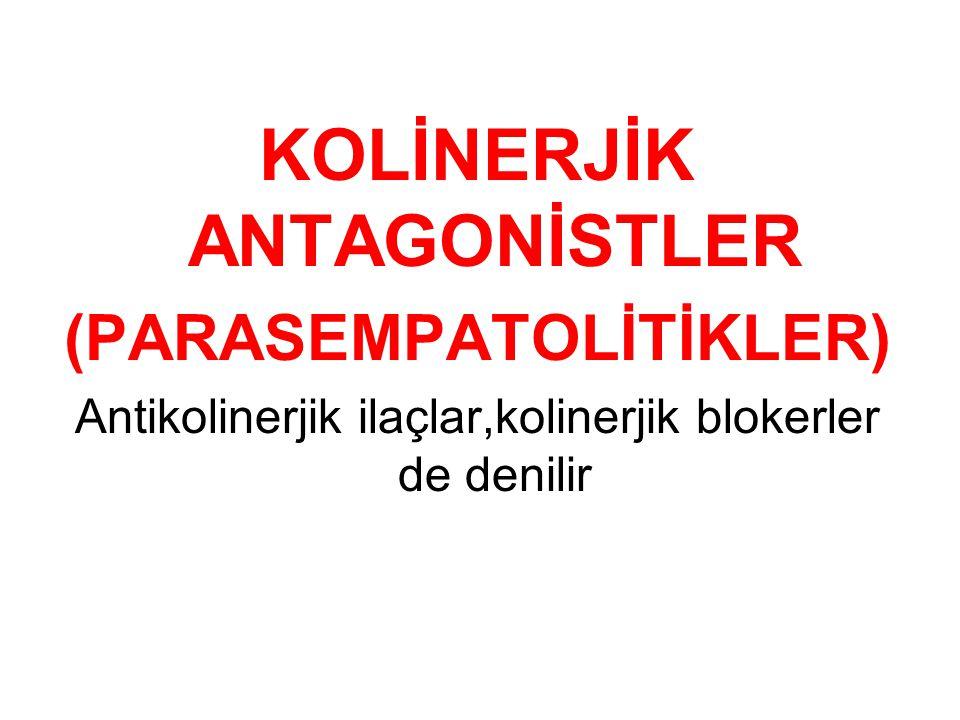 KOLİNERJİK ANTAGONİSTLER (PARASEMPATOLİTİKLER) Antikolinerjik ilaçlar,kolinerjik blokerler de denilir
