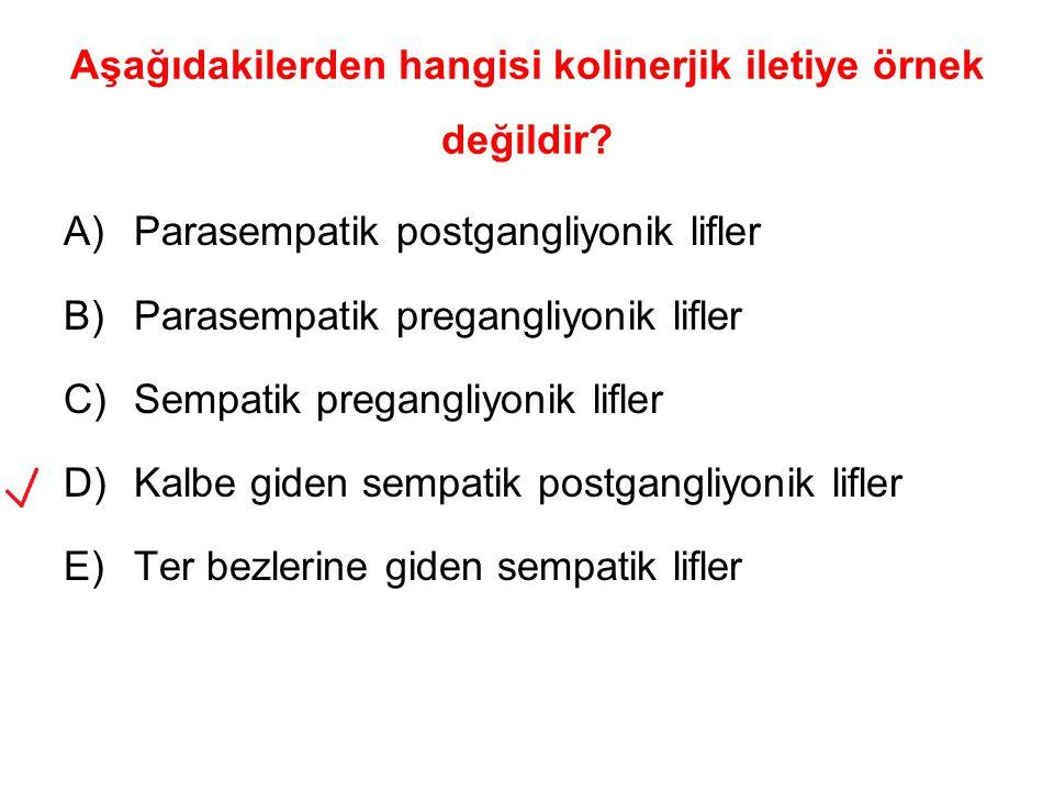 Aşağıdakilerden hangisi kolinerjik iletiye örnek değildir? A)Parasempatik postgangliyonik lifler B)Parasempatik pregangliyonik lifler C)Sempatik prega