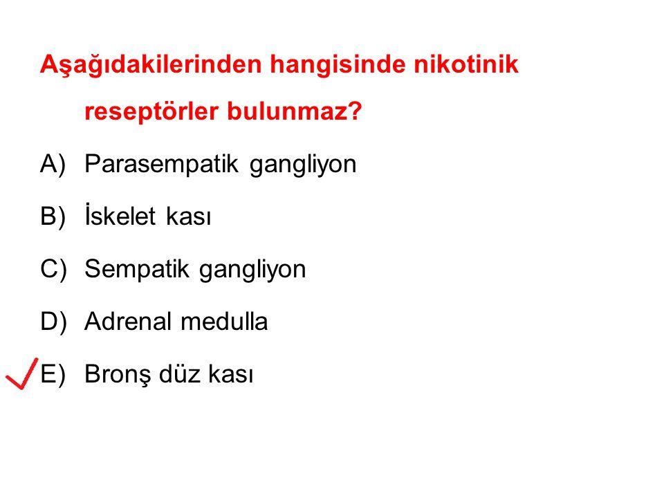 Aşağıdakilerinden hangisinde nikotinik reseptörler bulunmaz? A)Parasempatik gangliyon B)İskelet kası C)Sempatik gangliyon D)Adrenal medulla E)Bronş dü
