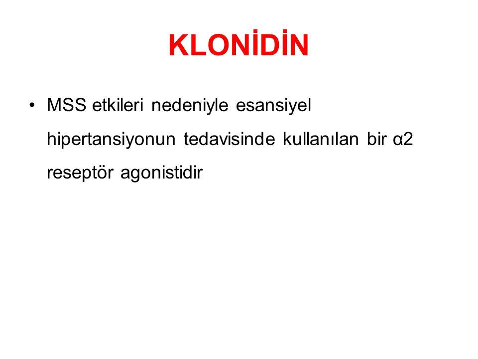 KLONİDİN MSS etkileri nedeniyle esansiyel hipertansiyonun tedavisinde kullanılan bir α2 reseptör agonistidir