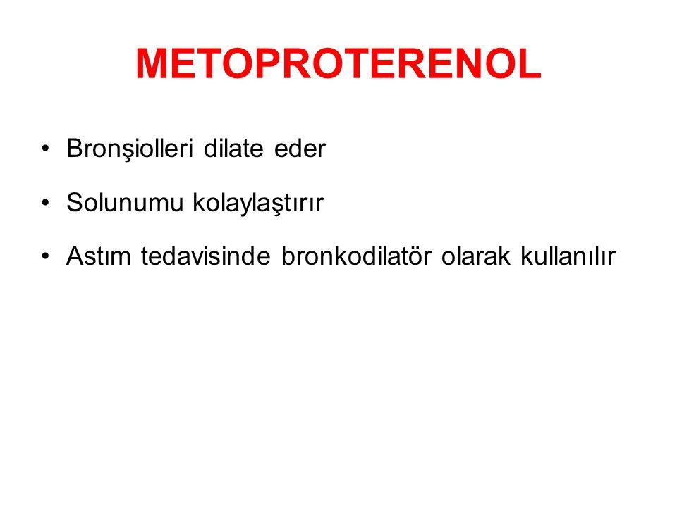 METOPROTERENOL Bronşiolleri dilate eder Solunumu kolaylaştırır Astım tedavisinde bronkodilatör olarak kullanılır