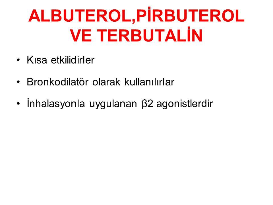 ALBUTEROL,PİRBUTEROL VE TERBUTALİN Kısa etkilidirler Bronkodilatör olarak kullanılırlar İnhalasyonla uygulanan β2 agonistlerdir