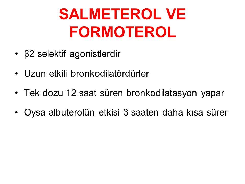 SALMETEROL VE FORMOTEROL β2 selektif agonistlerdir Uzun etkili bronkodilatördürler Tek dozu 12 saat süren bronkodilatasyon yapar Oysa albuterolün etkisi 3 saaten daha kısa sürer