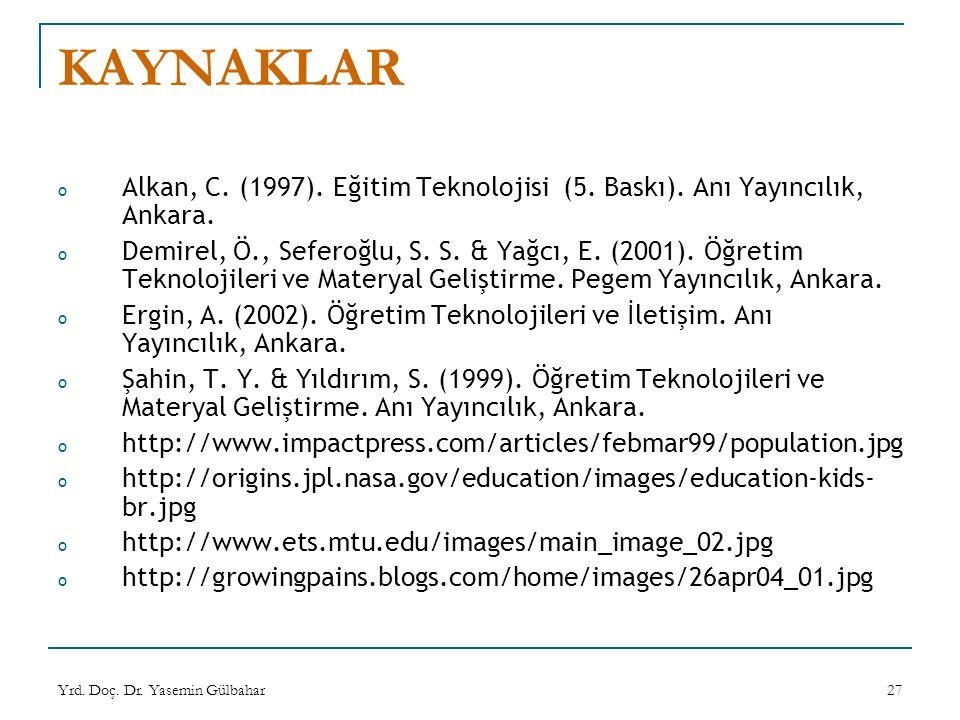 Yrd. Doç. Dr. Yasemin Gülbahar27 KAYNAKLAR o Alkan, C. (1997). Eğitim Teknolojisi (5. Baskı). Anı Yayıncılık, Ankara. o Demirel, Ö., Seferoğlu, S. S.