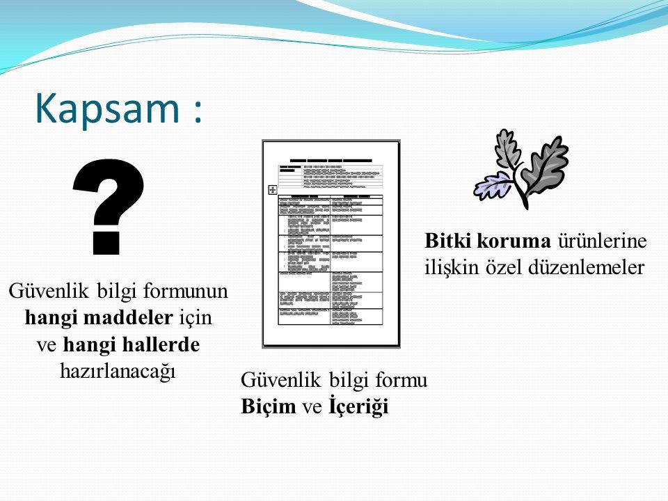 Kapsam : Güvenlik bilgi formu Biçim ve İçeriği Bitki koruma ürünlerine ilişkin özel düzenlemeler ? Güvenlik bilgi formunun hangi maddeler için ve hang