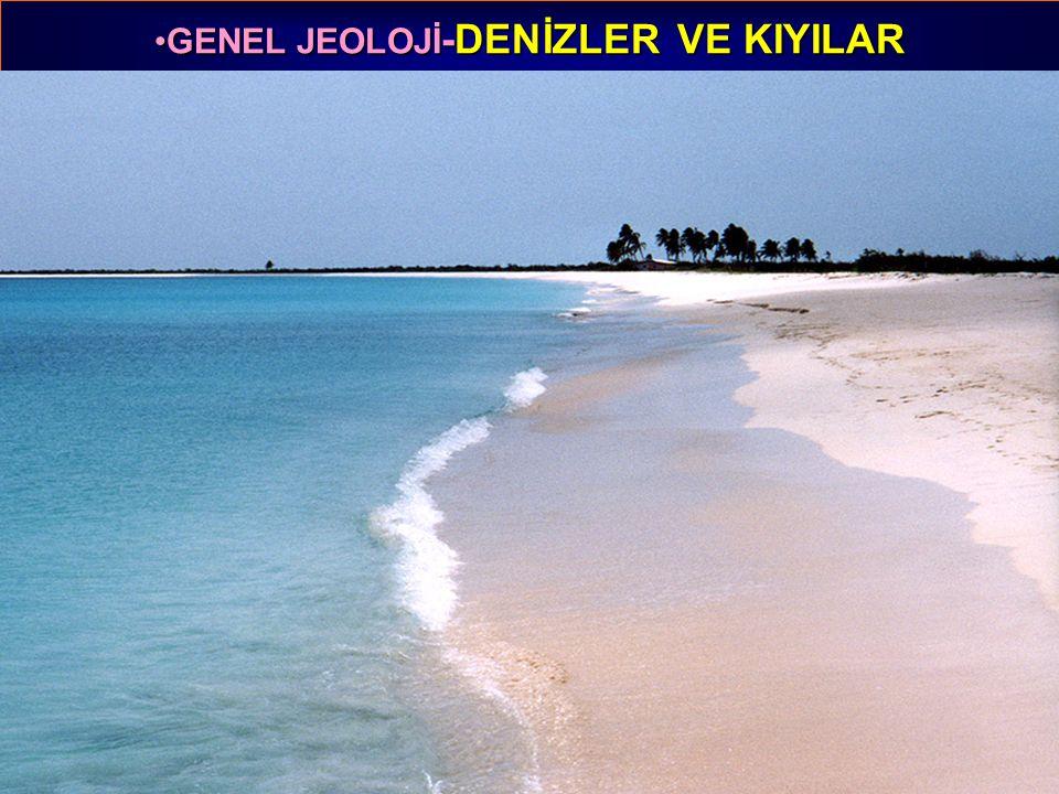 GENEL JEOLOJİ -DENİZLER VE KIYILARGENEL JEOLOJİ -DENİZLER VE KIYILAR Prof. Dr. Yaşar EREN-2012