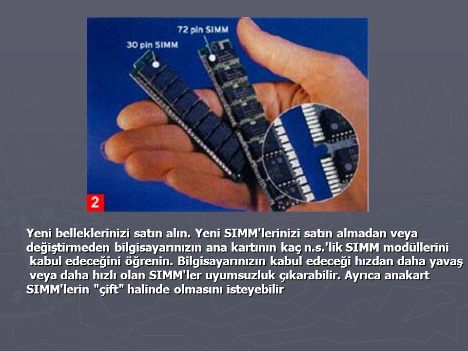 Yeni belleklerinizi satın alın. Yeni SIMM'lerinizi satın almadan veya değiştirmeden bilgisayarınızın ana kartının kaç n.s.'lik SIMM modüllerini kabul