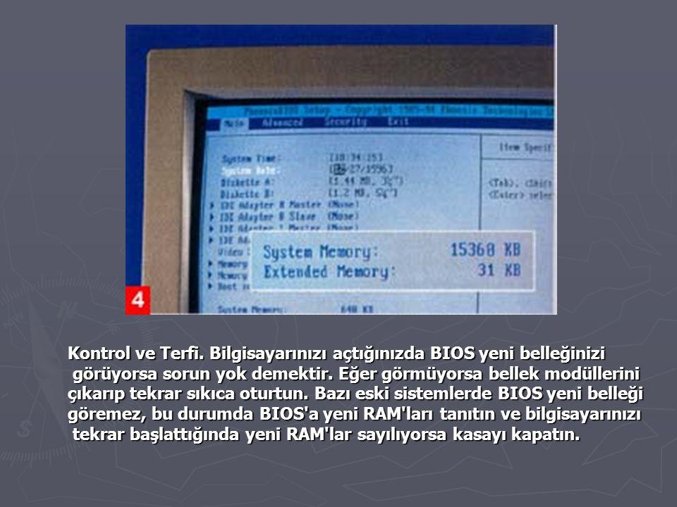 Kontrol ve Terfi. Bilgisayarınızı açtığınızda BIOS yeni belleğinizi görüyorsa sorun yok demektir. Eğer görmüyorsa bellek modüllerini görüyorsa sorun y