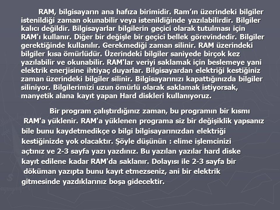 RAM, bilgisayarın ana hafıza birimidir. Ram'ın üzerindeki bilgiler istenildiği zaman okunabilir veya istenildiğinde yazılabilirdir. Bilgiler kalıcı de