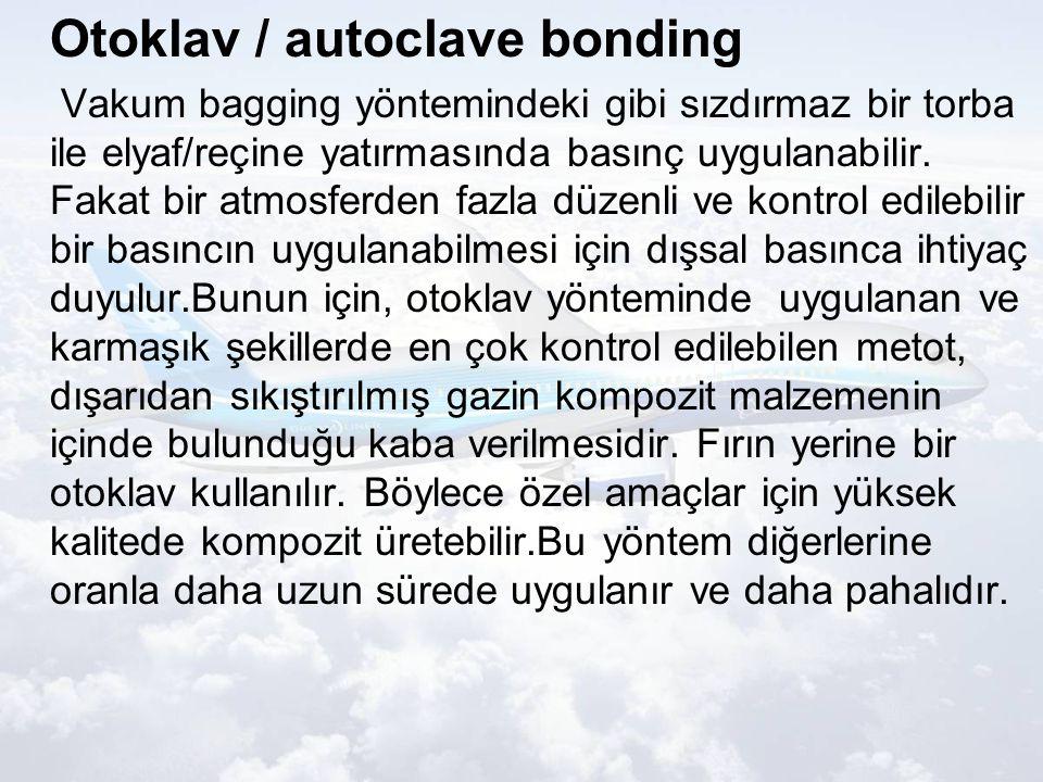 Otoklav / autoclave bonding Vakum bagging yöntemindeki gibi sızdırmaz bir torba ile elyaf/reçine yatırmasında basınç uygulanabilir.