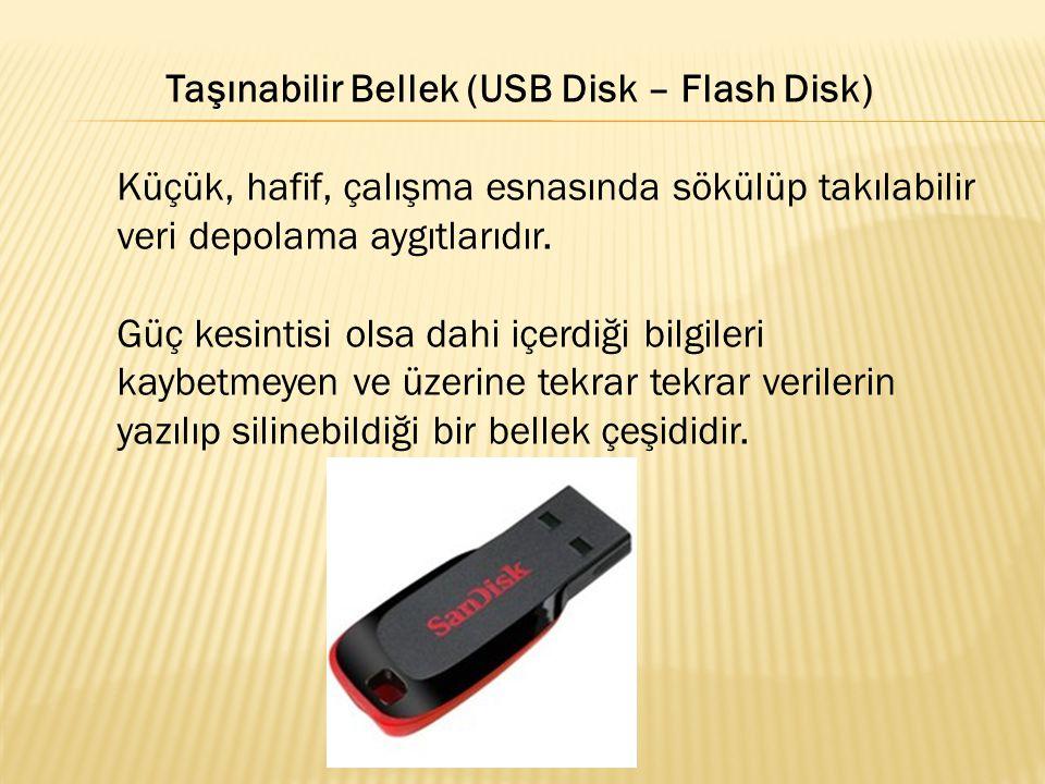 Taşınabilir Bellek (USB Disk – Flash Disk) Küçük, hafif, çalışma esnasında sökülüp takılabilir veri depolama aygıtlarıdır. Güç kesintisi olsa dahi içe