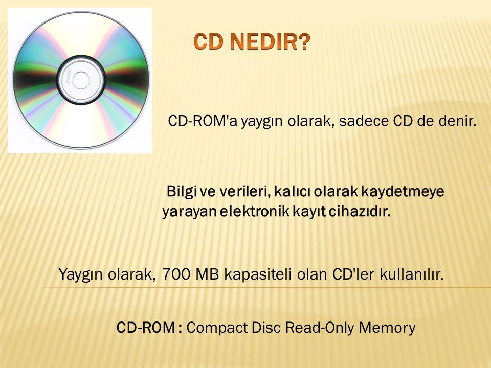 CD-ROM : Compact Disc Read-Only Memory Yaygın olarak, 700 MB kapasiteli olan CD'ler kullanılır. CD-ROM'a yaygın olarak, sadece CD de denir. Bilgi ve v