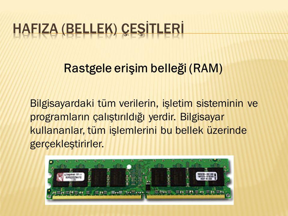 Rastgele erişim belleği (RAM) Bilgisayardaki tüm verilerin, işletim sisteminin ve programların çalıştırıldığı yerdir. Bilgisayar kullananlar, tüm işle