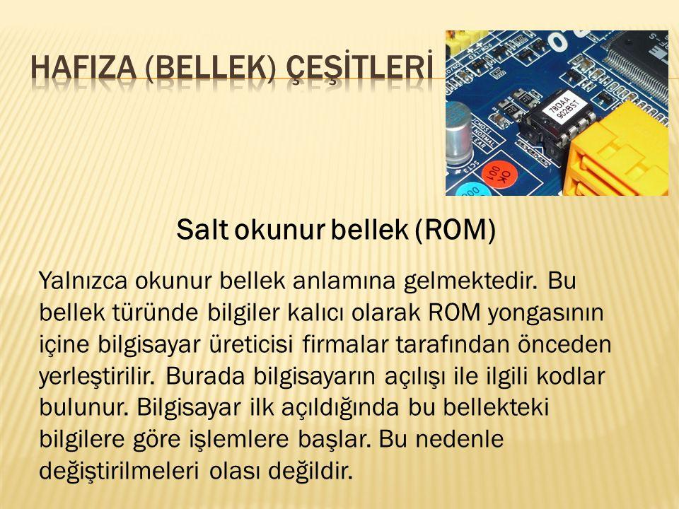 Salt okunur bellek (ROM) Yalnızca okunur bellek anlamına gelmektedir. Bu bellek türünde bilgiler kalıcı olarak ROM yongasının içine bilgisayar üretici