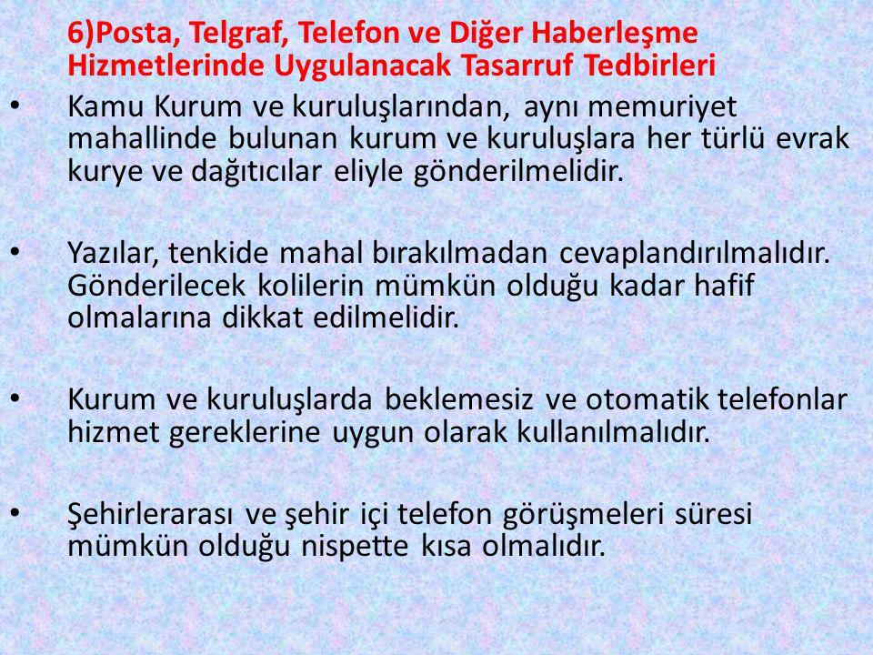 6)Posta, Telgraf, Telefon ve Diğer Haberleşme Hizmetlerinde Uygulanacak Tasarruf Tedbirleri Kamu Kurum ve kuruluşlarından, aynı memuriyet mahallinde b