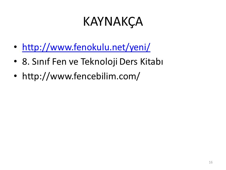 KAYNAKÇA http://www.fenokulu.net/yeni/ 8. Sınıf Fen ve Teknoloji Ders Kitabı http://www.fencebilim.com/ 16