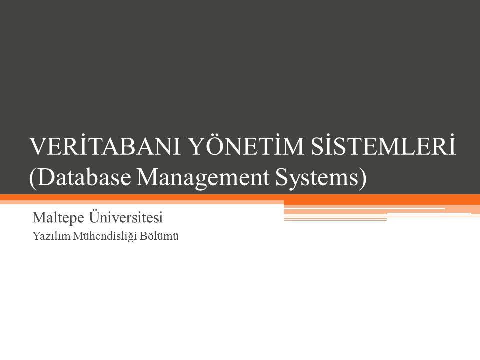VERİTABANI YÖNETİM SİSTEMLERİ (Database Management Systems) Maltepe Üniversitesi Yazılım Mühendisliği Bölümü