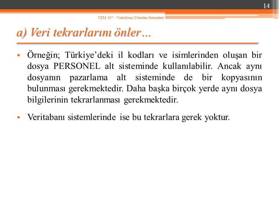 a) Veri tekrarlarını önler… Örneğin; Türkiye'deki il kodları ve isimlerinden oluşan bir dosya PERSONEL alt sisteminde kullanılabilir. Ancak aynı dosya