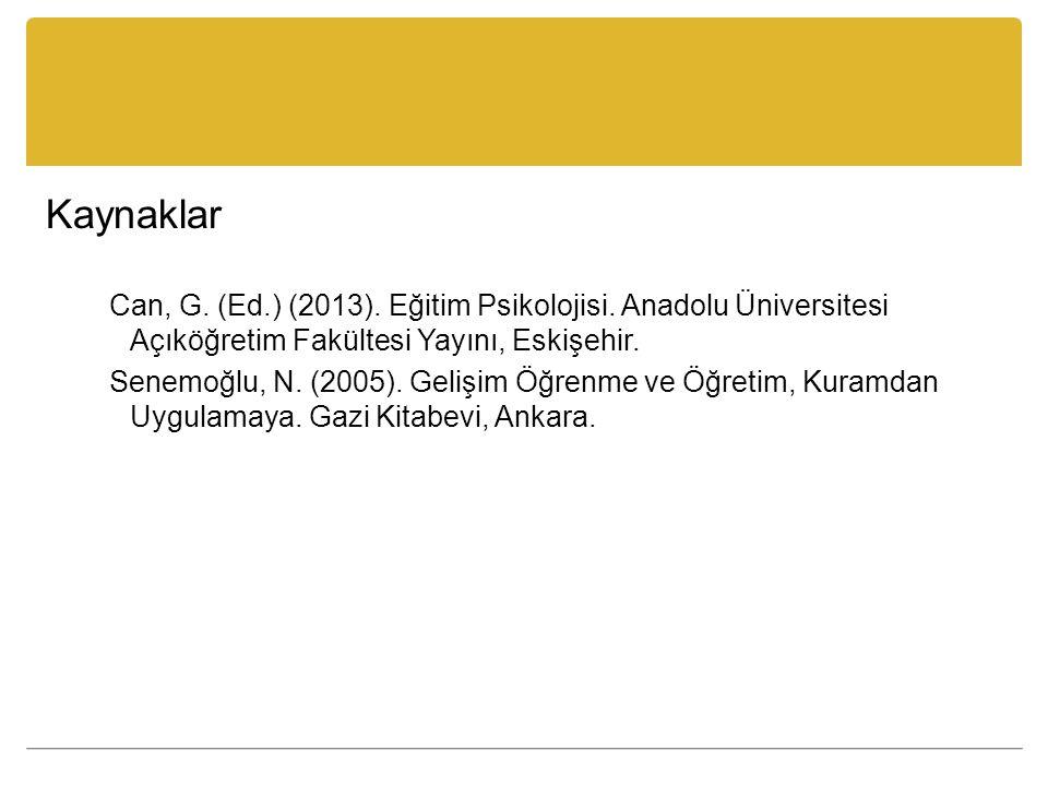Kaynaklar Can, G.(Ed.) (2013). Eğitim Psikolojisi.