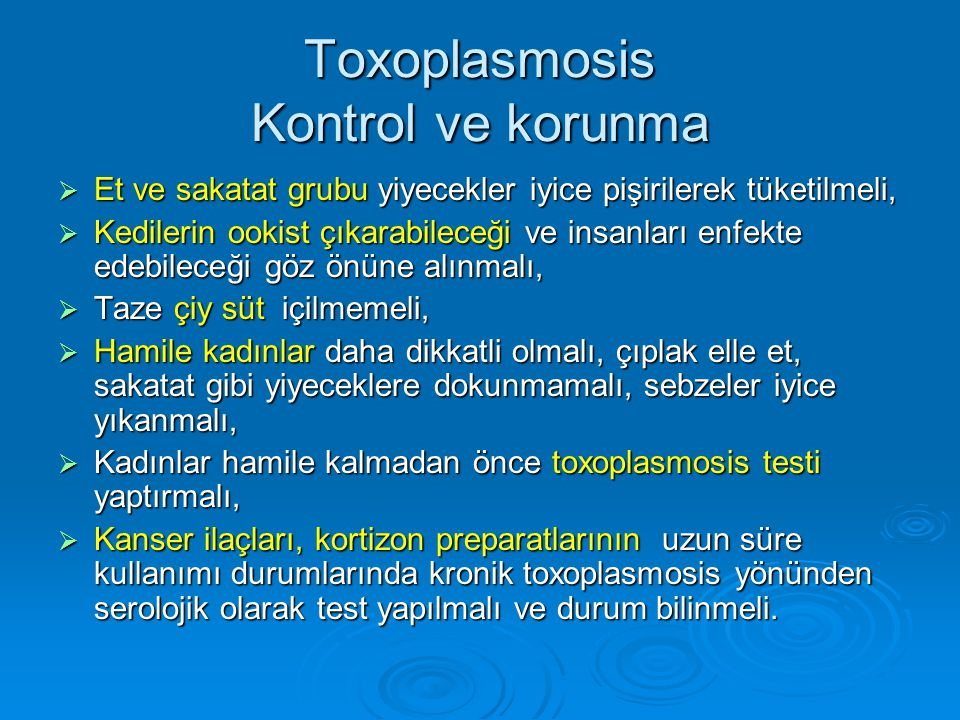 Toxoplasmosis Kontrol ve korunma  Et ve sakatat grubu yiyecekler iyice pişirilerek tüketilmeli,  Kedilerin ookist çıkarabileceği ve insanları enfekt