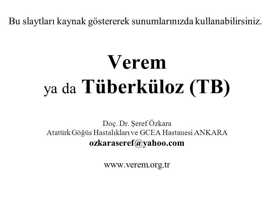 Verem ya da Tüberküloz (TB) Doç. Dr. Şeref Özkara Atatürk Göğüs Hastalıkları ve GCEA Hastanesi ANKARA ozkaraseref@yahoo.com www.verem.org.tr Bu slaytl