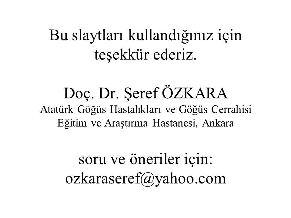 Bu slaytları kullandığınız için teşekkür ederiz. Doç. Dr. Şeref ÖZKARA Atatürk Göğüs Hastalıkları ve Göğüs Cerrahisi Eğitim ve Araştırma Hastanesi, An