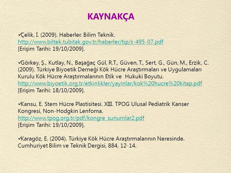 KAYNAKÇA Çelik, İ. (2009). Haberler. Bilim Teknik. http://www.biltek.tubitak.gov.tr/haberler/tip/s-495-07.pdf [Erişim Tarihi: 19/10/2009]. Görkey, Ş.,