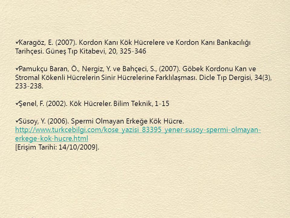 Karagöz, E. (2007). Kordon Kanı Kök Hücrelere ve Kordon Kanı Bankacılığı Tarihçesi. Güneş Tıp Kitabevi, 20, 325-346 Pamukçu Baran, Ö., Nergiz, Y. ve B