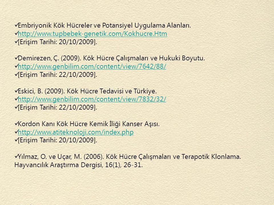 Embriyonik Kök Hücreler ve Potansiyel Uygulama Alanları. http://www.tupbebek-genetik.com/Kokhucre.Htm [Erişim Tarihi: 20/10/2009]. Demirezen, Ç. (2009