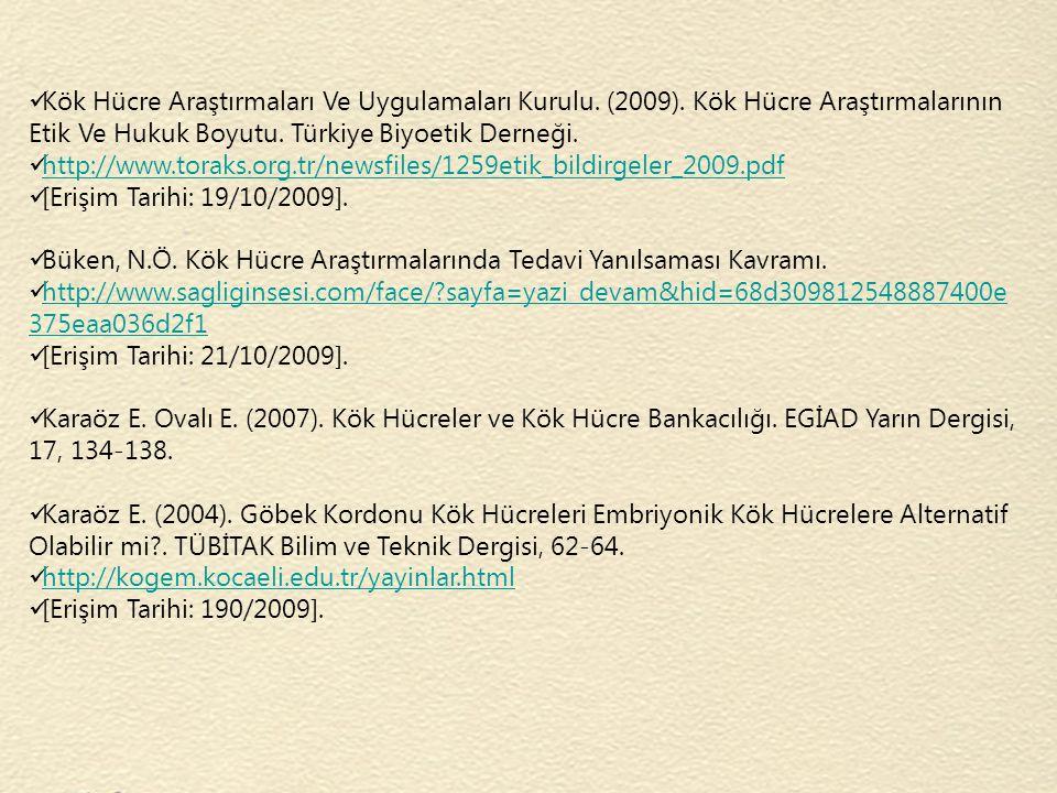 Kök Hücre Araştırmaları Ve Uygulamaları Kurulu. (2009). Kök Hücre Araştırmalarının Etik Ve Hukuk Boyutu. Türkiye Biyoetik Derneği. http://www.toraks.o