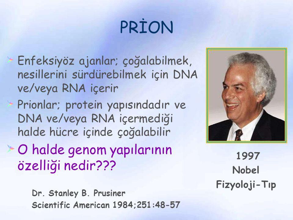 Enfeksiyöz ajanlar; çoğalabilmek, nesillerini sürdürebilmek için DNA ve/veya RNA içerir Prionlar; protein yapısındadır ve DNA ve/veya RNA içermediği h
