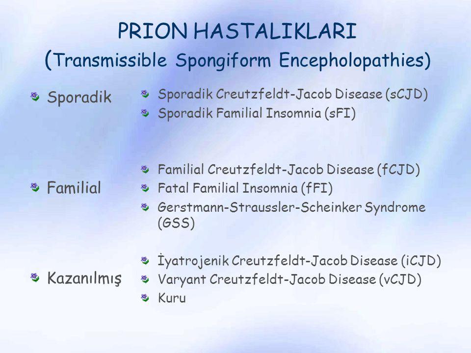 PRION HASTALIKLARI ( Transmissible Spongiform Encepholopathies) Sporadik Familial Kazanılmış Sporadik Creutzfeldt-Jacob Disease (sCJD) Sporadik Famili