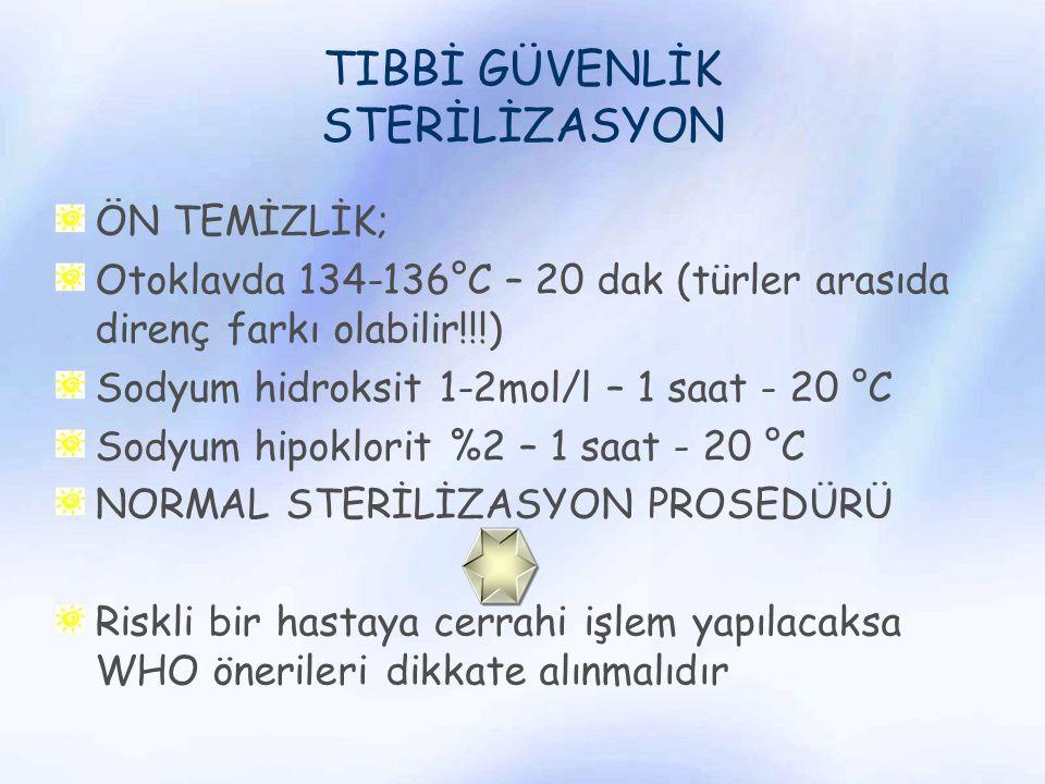 TIBBİ GÜVENLİK STERİLİZASYON ÖN TEMİZLİK; Otoklavda 134-136°C – 20 dak (türler arasıda direnç farkı olabilir!!!) Sodyum hidroksit 1-2mol/l – 1 saat -