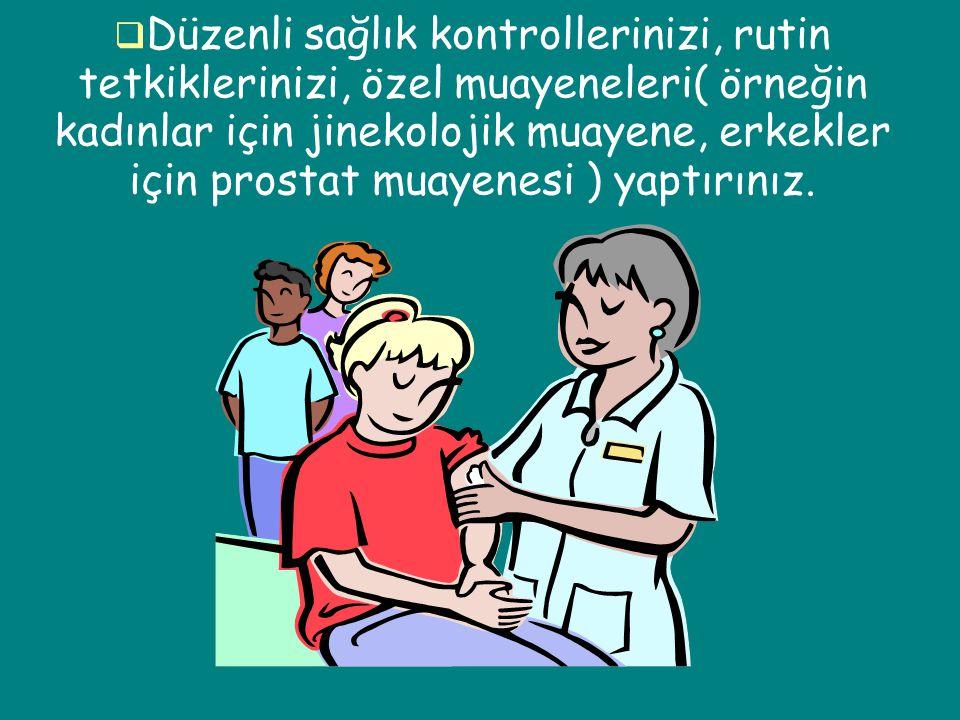  Düzenli sağlık kontrollerinizi, rutin tetkiklerinizi, özel muayeneleri( örneğin kadınlar için jinekolojik muayene, erkekler için prostat muayenesi )